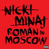 Roman In Moscow by Nicki Minaj