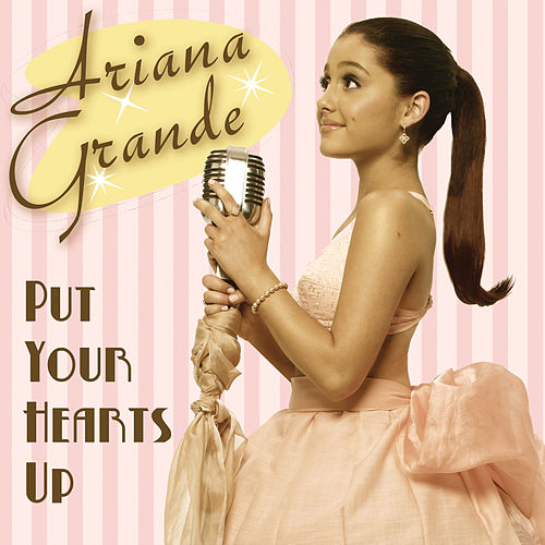 Put Your Hearts Up by Ariana Grande