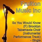 Play & Download So You Would Know (F) Brooklyn Tabernacle (Instrumental) by Fruition Music Inc. | Napster