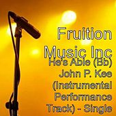 Play & Download He's Able (Bb) John P. Kee (Instrumental Performance Track) by Fruition Music Inc. | Napster