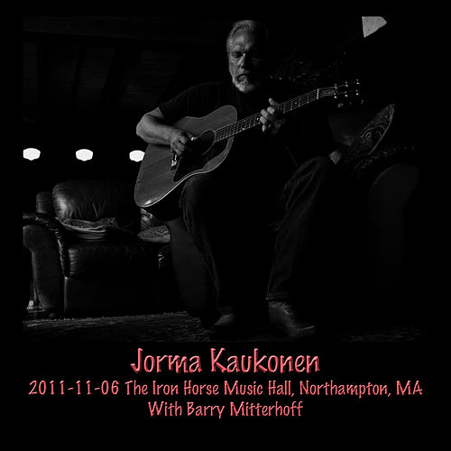 Play & Download 2011-11-06 Iron Horse Music Hall, Northampton, MA by Jorma Kaukonen | Napster