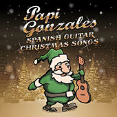 Play & Download Spanish Guitar Christmas Songs by Papi Gonzales | Napster