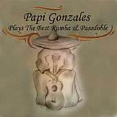 Play & Download Papi Gonzales Plays the Best Rumba & Pasodoble by Papi Gonzales | Napster