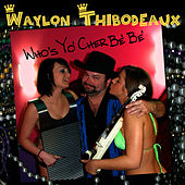 Rabadash Records: Who's Yo' Cher Be' Be' by Waylon Thibodeaux