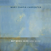 Play & Download Between Here And Gone by Mary Chapin Carpenter | Napster