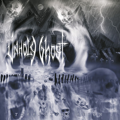 Torrential Reign by Unholy Ghost