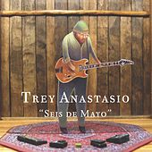 Play & Download Seis De Mayo by Trey Anastasio | Napster