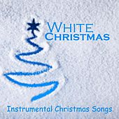 Play & Download Instrumental Christmas Songs - White Christmas by Instrumental Christmas Songs | Napster