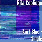 Play & Download Am I Blue - Single by Rita Coolidge | Napster