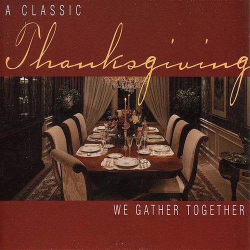 Play & Download Thanksgiving - A Classic Thanksgiving: We Gather Together by Various Artists | Napster