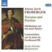 Play & Download Froberger: Toccatas and Partitas / Meditation / Lamentation On the Death of Ferdinand Iii by Sergio  Vartolo | Napster