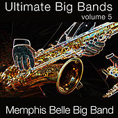 Ultimate Big Bands-Vol. 5 by The Memphis Belle Orchestra