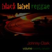 Black Label Reggae-Johnny Clarke-Vol. 27 by Johnny Clarke