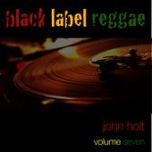 Play & Download Black Label Reggae-John Holt-Vol. 7 by John Holt   Napster