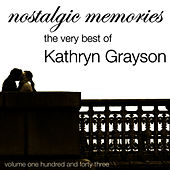 Nostalgic Memories-The Very Best Of Kathryn Grayson-Vol. 143 by Kathryn Grayson