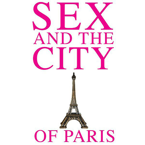Play & Download Sex and the City of Paris by Various Artists | Napster
