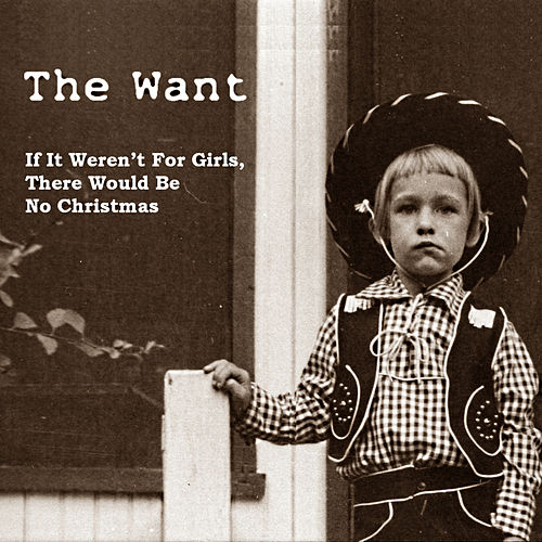 Play & Download If It Weren't for Girls, There Would Be No Christmas by The Want | Napster