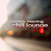 Play & Download Sunday Morning Chill Lounge Vol. 5 by Various Artists | Napster