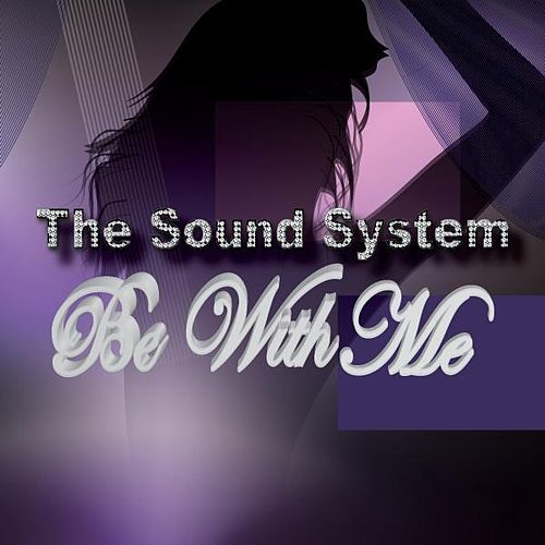 Be With Me - Single by The Sound System