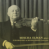 Play & Download Mischa Elman plays Tchaikovsky & Mendelssohn Concertos by Mischa Elman | Napster