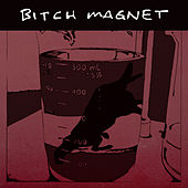 Bitch Magnet by Bitch Magnet