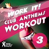 Play & Download Work It ! : Club Anthems Workout 3 for Running, Cardio Machines, Aerobics 32 Count & Gym Workouts by Various Artists | Napster