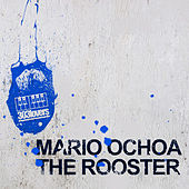 The Rooster by Mario Ochoa