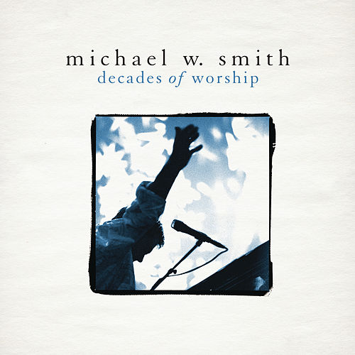 Decades of Worship by Michael W. Smith