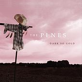 Dark So Gold by The Pines