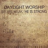 Play & Download We Are Weak / He Is Strong by Daylight Worship | Napster