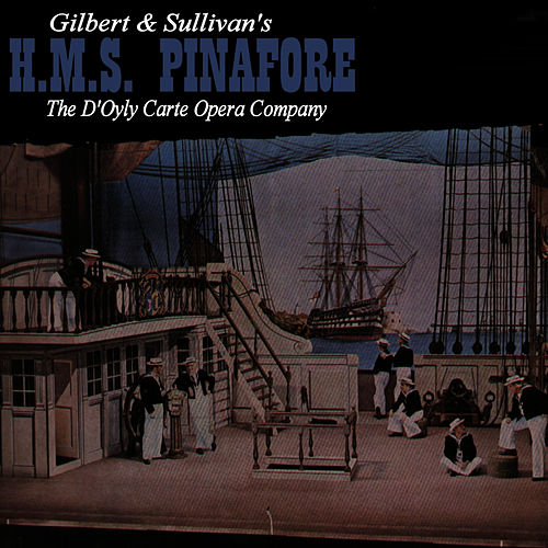 Play & Download Gilbert & Sullivan's H.M.S. Pinafore by The D'Oyly Carte Opera Company | Napster