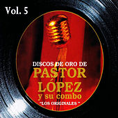 Play & Download Discos de Oro: Pastor López y Su Combo Volume 5 by Pastor Lopez | Napster
