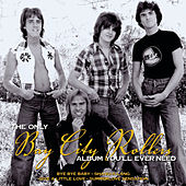 Play & Download The Only Bay City Rollers Album You'll Ever Need by Bay City Rollers | Napster