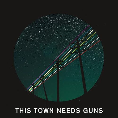 This Town Needs Guns by This Town Needs Guns