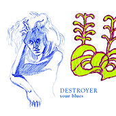 Play & Download Your Blues by Destroyer | Napster