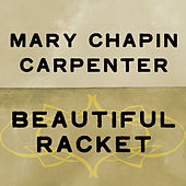 Play & Download Beautiful Racket by Mary Chapin Carpenter | Napster