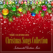 Play & Download The Ultimate Christmas Songs Collection by Instrumental Christmas Music | Napster
