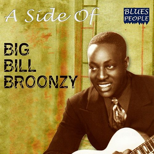 Play & Download A Side of by Big Bill Broonzy | Napster
