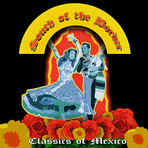 Play & Download South of the Border - Classics of Mexico by Various Artists | Napster