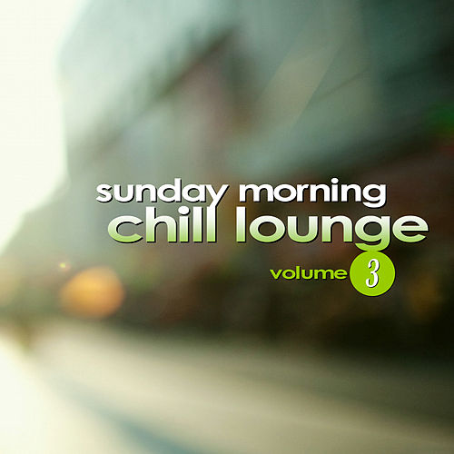 Play & Download Sunday Morning Chill Lounge Vol. 3 by Various Artists | Napster