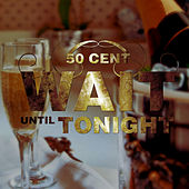 Wait Until Tonight by 50 Cent