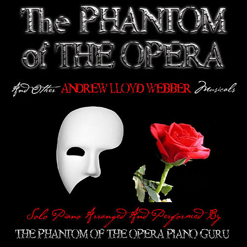 The Phantom Of The Opera And Other Andrew Lloyd Webber Musicals by The Phantom Of The Opera Piano Guru