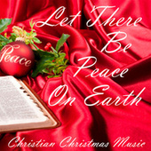 Play & Download Let There Be Peace On Earth - Christian Christmas Music by Christian Christmas Music | Napster