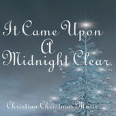 Play & Download It Came Upon A Midnight Clear - Christian Christmas Music by Christian Christmas Music | Napster