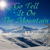Play & Download Go Tell It On The Mountain - Instrumental Christmas Music by Instrumental Christmas Music | Napster