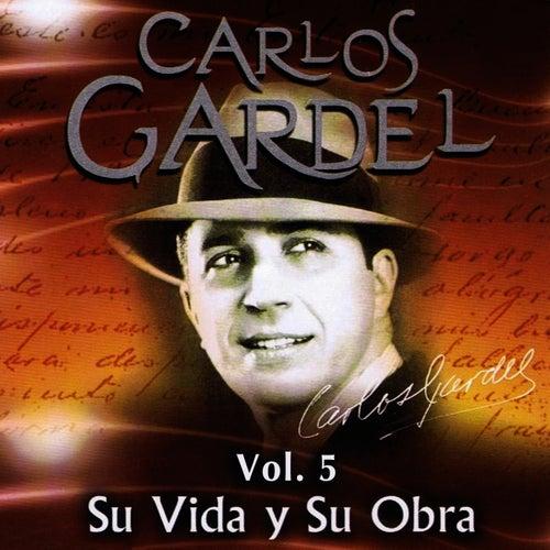 Play & Download Carlos Gardel Su Vida y Su Obra Volume 5 by Carlos Gardel | Napster