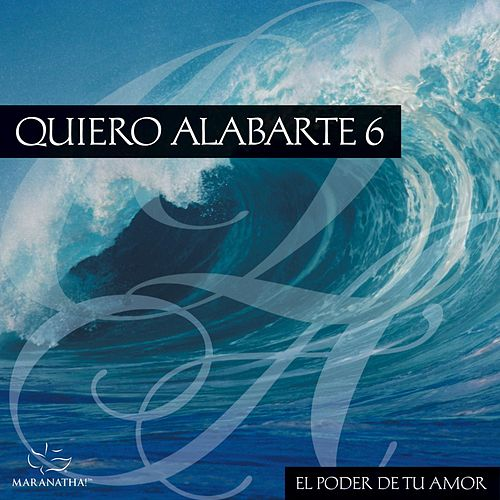 Quiero Alabarte 6 by Maranatha! Latin