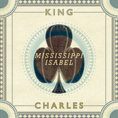 Play & Download Mississippi Isabel by King Charles | Napster