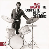 Play & Download The Complete Mercury Sessions by Max Roach | Napster