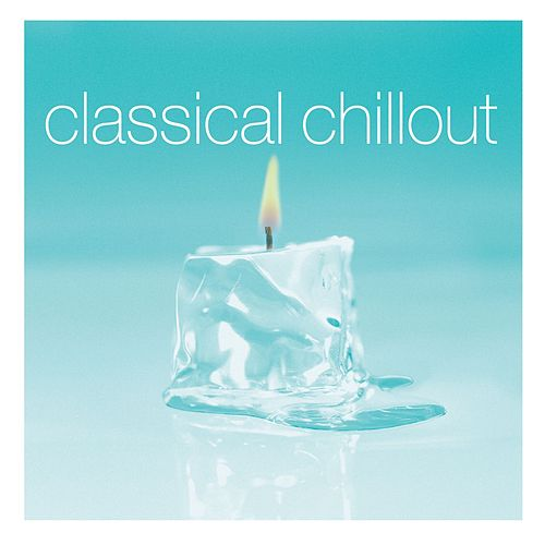 Play & Download Classical Chillout by Various Artists | Napster